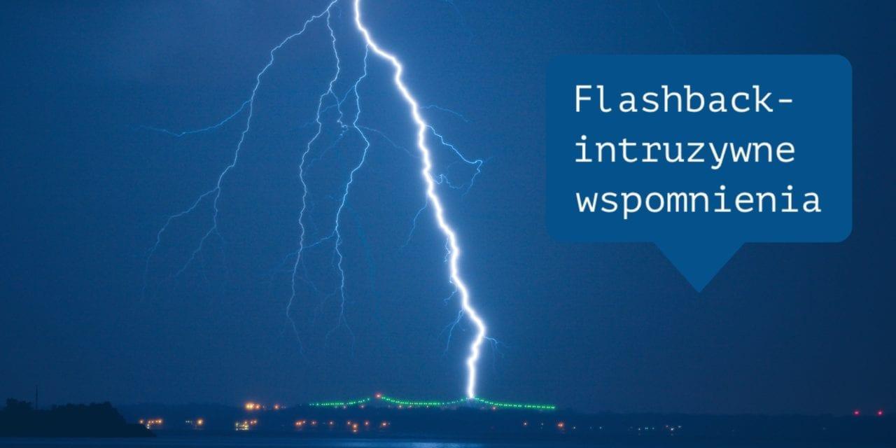Jak radzić sobie z flashbackami, intruzywnymi wspomnieniami