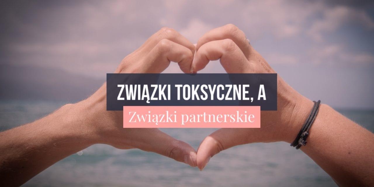 Związki toksyczne, a związki partnerskie