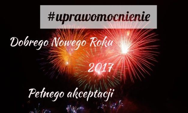 2017 Rok pod znakiem: UPRAWOMOCNIENIA