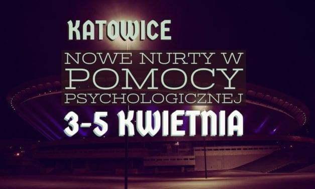 Konferencja Nowe nurty w Pomocy Psychologicznej Katowice 3-5 kwietnia