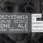 Wykorzystywanie seksualne dzieci, fakty i liczby: część druga zagrożenia, konsekwencje