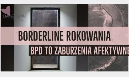 Borderline to zaburzenie afektywne? Rokowania borderline?