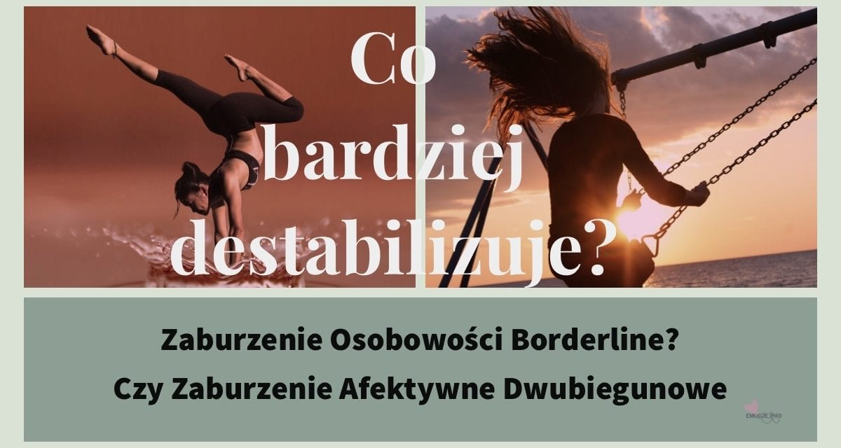 Co bardziej destabilizuje życie? Borderline czy Zaburzenie Afektywne Dwubiegunowe
