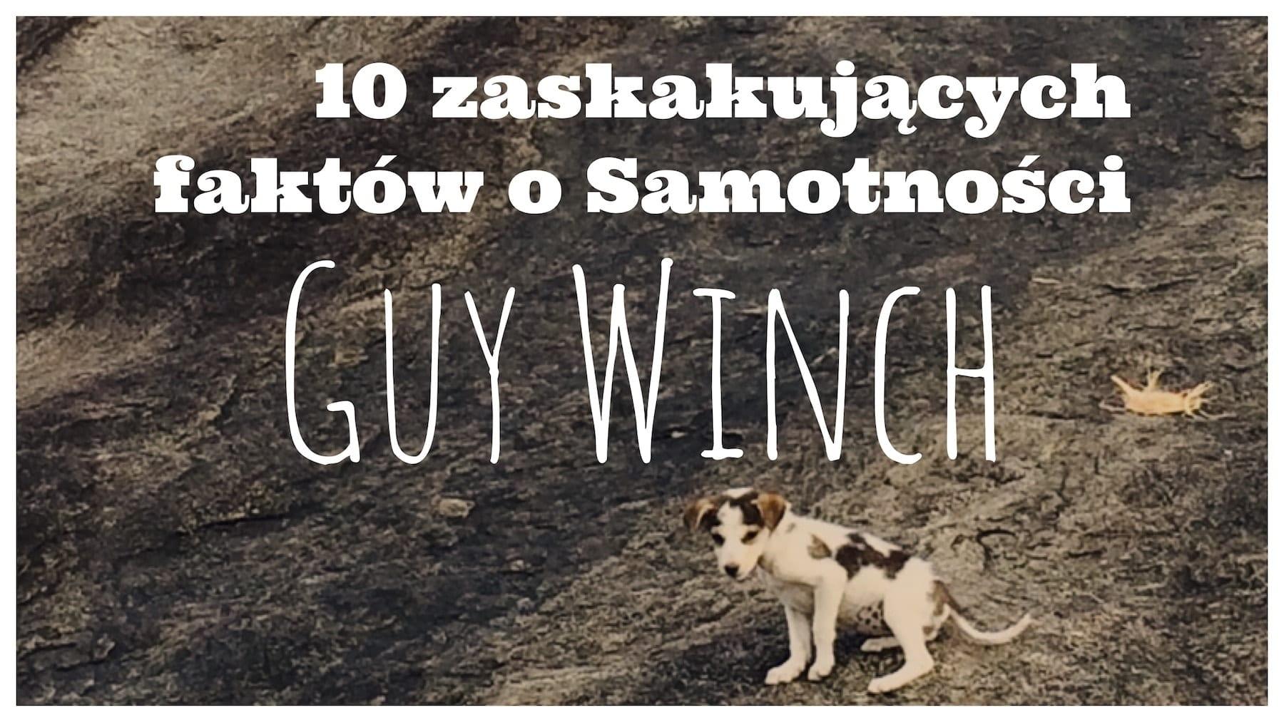10 zaskakujących faktów o Samotności tłumaczenie artykułu Guy Winch
