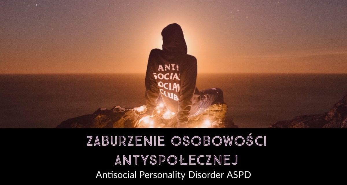 Zaburzenie osobowości antyspołecznej, antisocial personality disorder ASPD