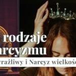 Dwa oblicza narcyzmu: Narcyz wielkościowy i narcyz wrażliwy