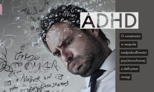 Gdy uwaga zawodzi. O uważności w ADHD