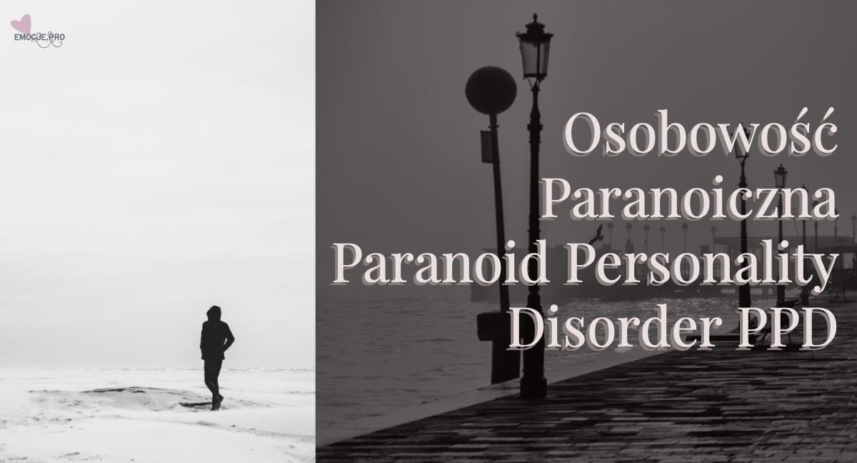 Osobowość Paranoiczna Paranoid Personality Disorder PPD