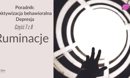 Aktywizacja behawioralna w depresji nr 7 – Nawyki Myślenia, Ruminacje
